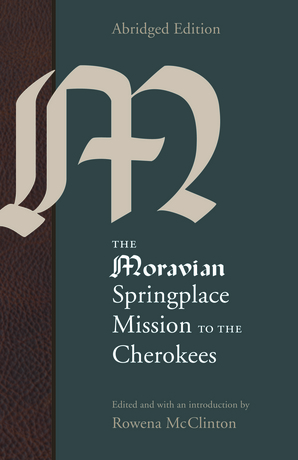 The Moravian Springplace Mission to the Cherokees, Abridged Edition
