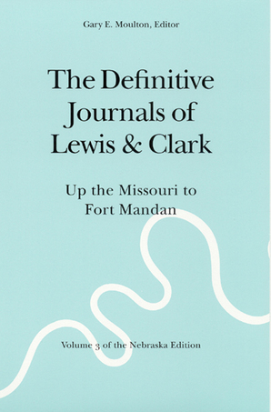 The Definitive Journals of Lewis and Clark, Vol 3