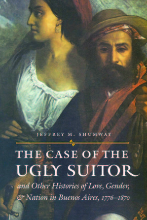 The Case of the Ugly Suitor and Other Histories of Love, Gender, and Nation in Bueno