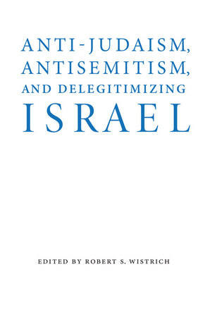 Anti-Judaism, Antisemitism, and Delegitimizing Israel