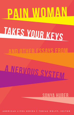 Pain Woman Takes Your Keys, and Other Essays from a Nervous System
