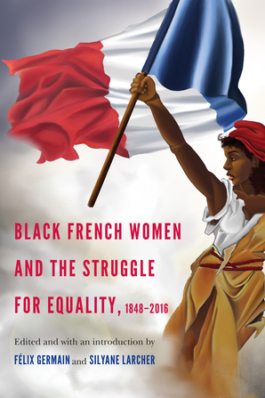 Black French Women and the Struggle for Equality, 1848-2016