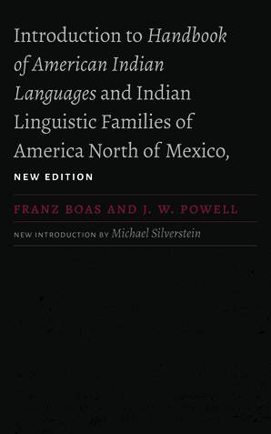 Introduction to Handbook of American Indian Languages and Indian Linguistic Families of America North of Mexico, New Edition