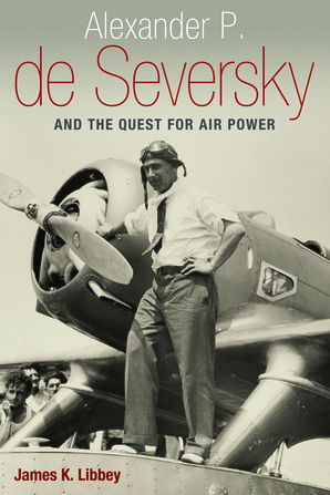 Alexander P. de Seversky and the Quest for Air Power